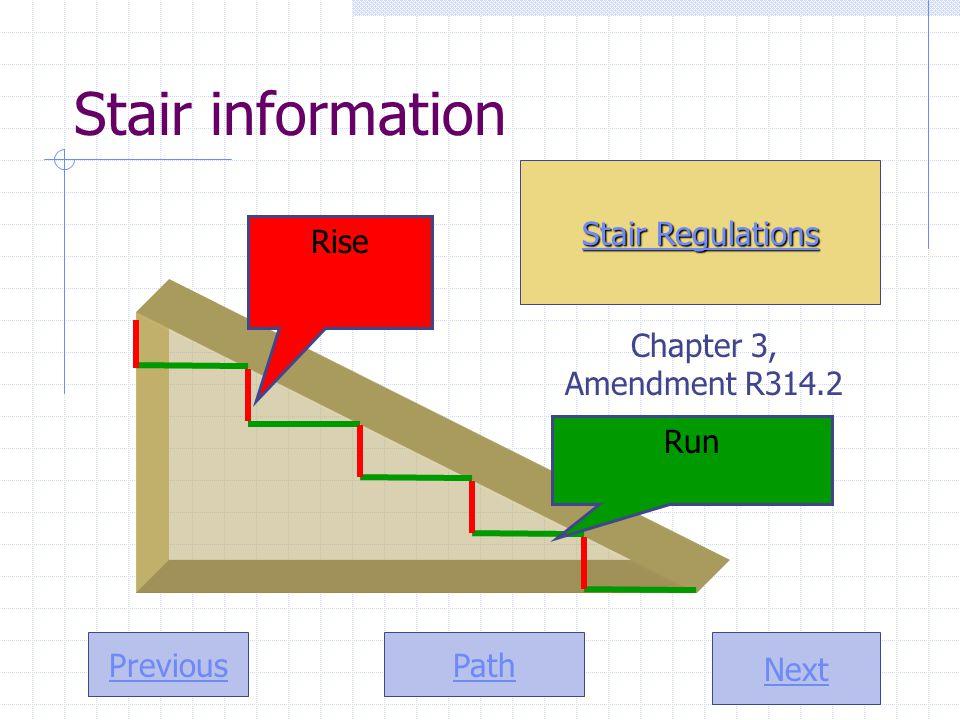 Path Next Previous Rise Run Stair Regulations Stair Regulations Stair information Chapter 3, Amendment R314.2