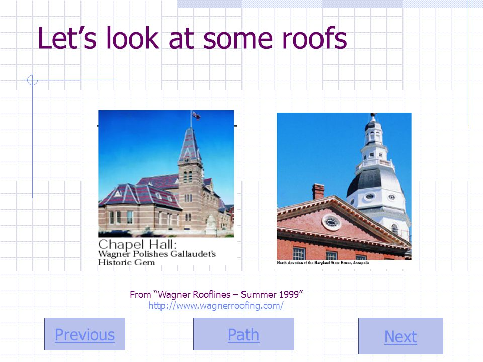Path Next Previous Let's look at some roofs From Wagner Rooflines – Summer 1999 http://www.wagnerroofing.com/