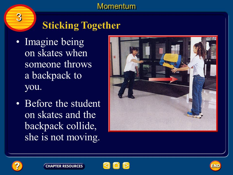 Using Momentum Conservation There are many ways that collisions can occur. Sometimes, the objects that collide will bounce off of each other. 3 3 Mome