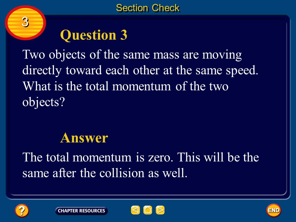 3 3 Section Check Question 2 Explain the law of conservation of momentum. Answer This law says that the total momentum of objects in collision is alwa