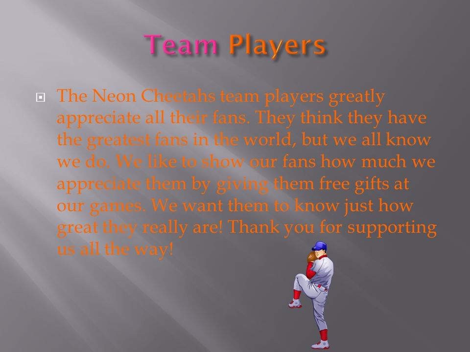  The Neon Cheetahs team players greatly appreciate all their fans.