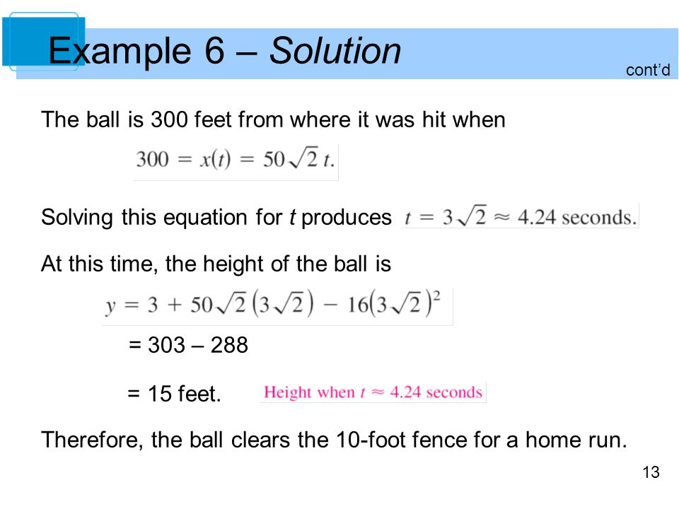 13 The ball is 300 feet from where it was hit when Solving this equation for t produces At this time, the height of the ball is = 303 – 288 = 15 feet.