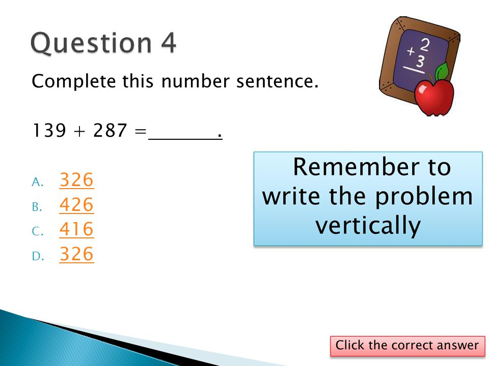 Complete this number sentence. 139 + 287 =. A. 326 326 B. 426 426 C. 416 416 D. 326 326