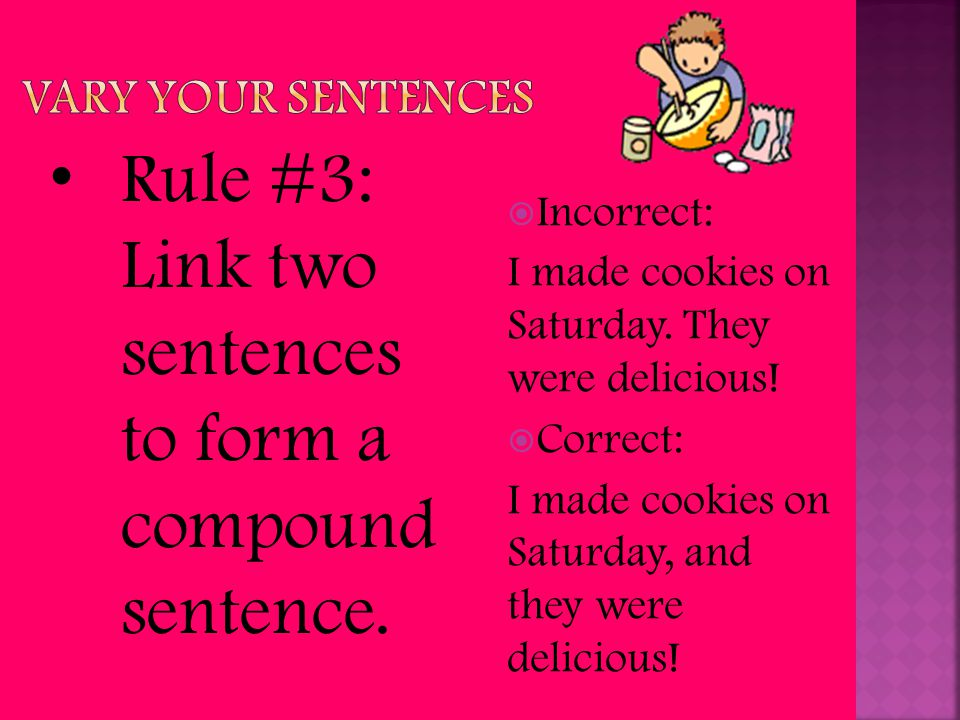  Incorrect: I made cookies on Saturday. They were delicious!  Correct: I made cookies on Saturday, and they were delicious! Rule #3: Link two senten