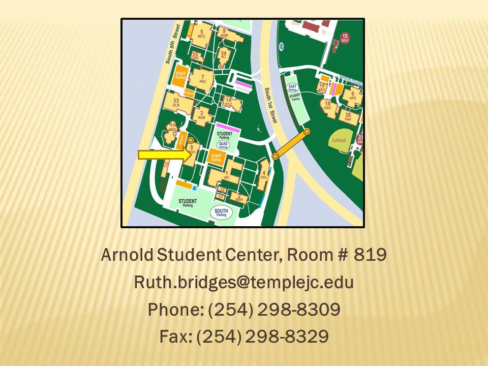 Arnold Student Center, Room # 819 Ruth.bridges@templejc.edu Phone: (254) 298-8309 Fax: (254) 298-8329