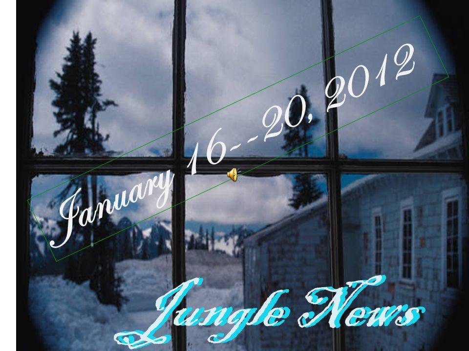 Jungle News January 16--20, 2012 Jungle News