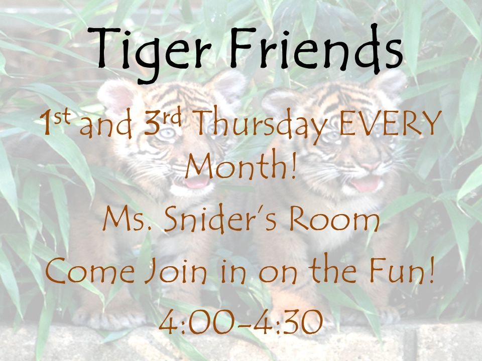 Tiger Friends 1 st and 3 rd Thursday EVERY Month.Ms.