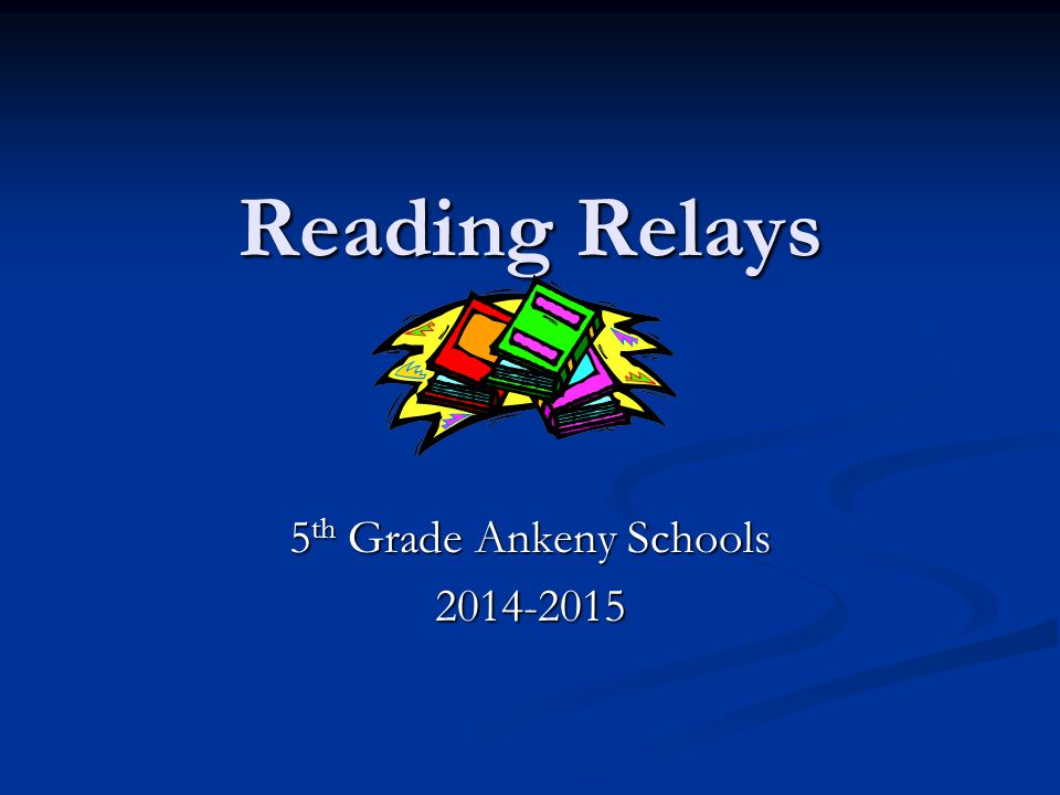 Reading Relays 5 th Grade Ankeny Schools 2014-2015