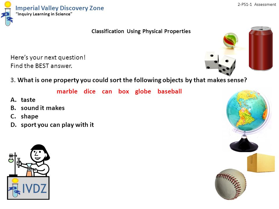 Imperial Valley Discovery Zone Inquiry Learning in Science 2-PS1-1 Assessment IVDZ Here's your next question.