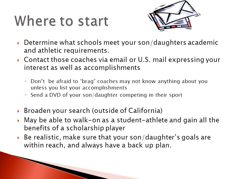  Determine what schools meet your son/daughters academic and athletic requirements.