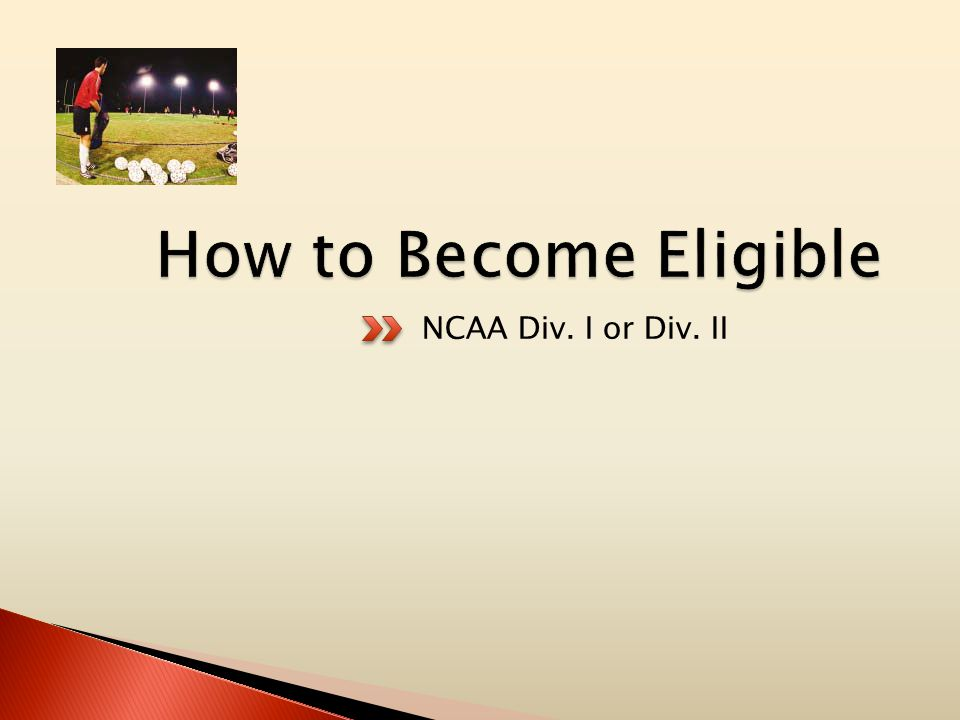  Filing with the eligibility center ◦ Must register with the NCAA eligibility center at www.eligibilitycenter.org $70 Fee www.eligibilitycenter.org ◦ File at the end of Junior year (6 semesters must be completed) ◦ Must complete 16 Core Courses for Div.