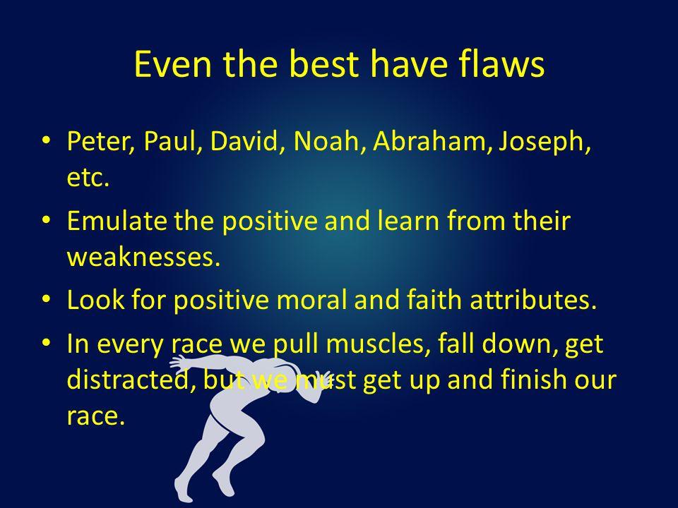 Even the best have flaws Peter, Paul, David, Noah, Abraham, Joseph, etc.