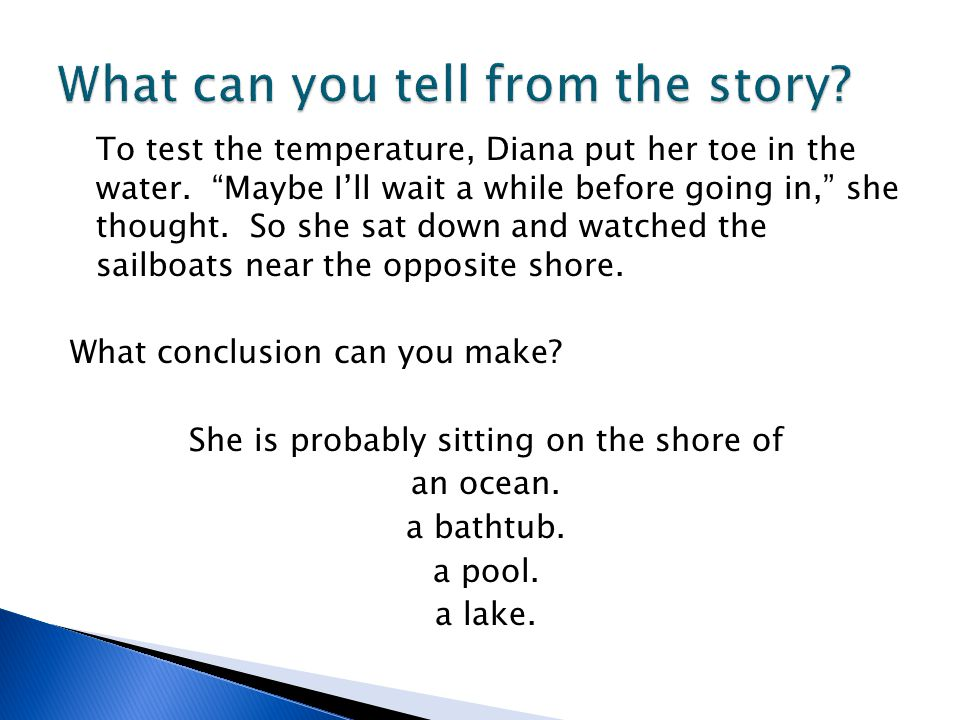 To test the temperature, Diana put her toe in the water.