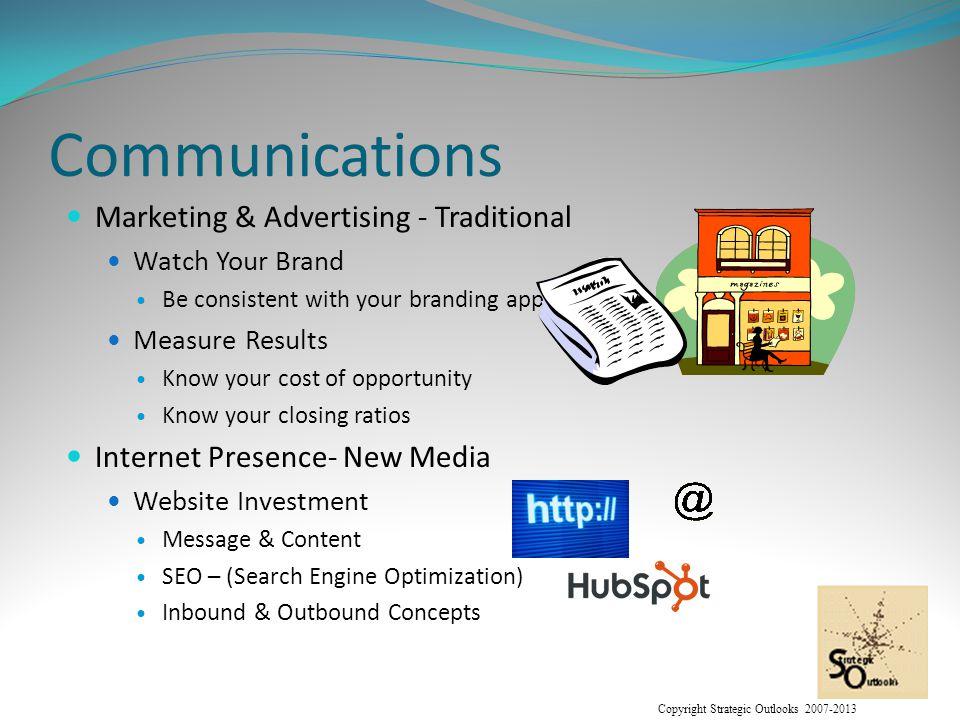 Copyright Strategic Outlooks 2007-2013 Communications Marketing & Advertising Social Media FaceBook, LinkedIn, Twitter, Google, Pinterest, …… Presence Advertising
