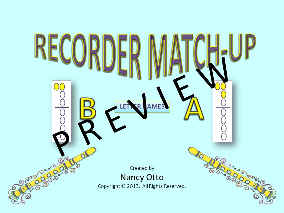 Created by Nancy Otto Copyright © 2013. All Rights Reserved. LETTER NAMES P R E V I E W