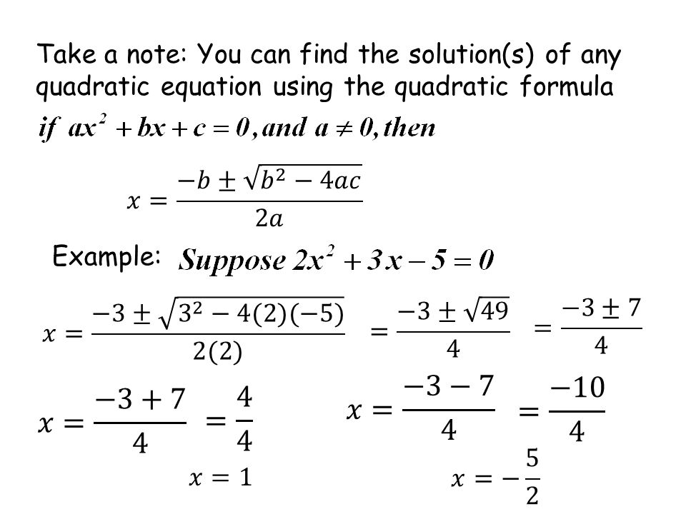 Take a note: You can find the solution(s) of any quadratic equation using the quadratic formula Example: