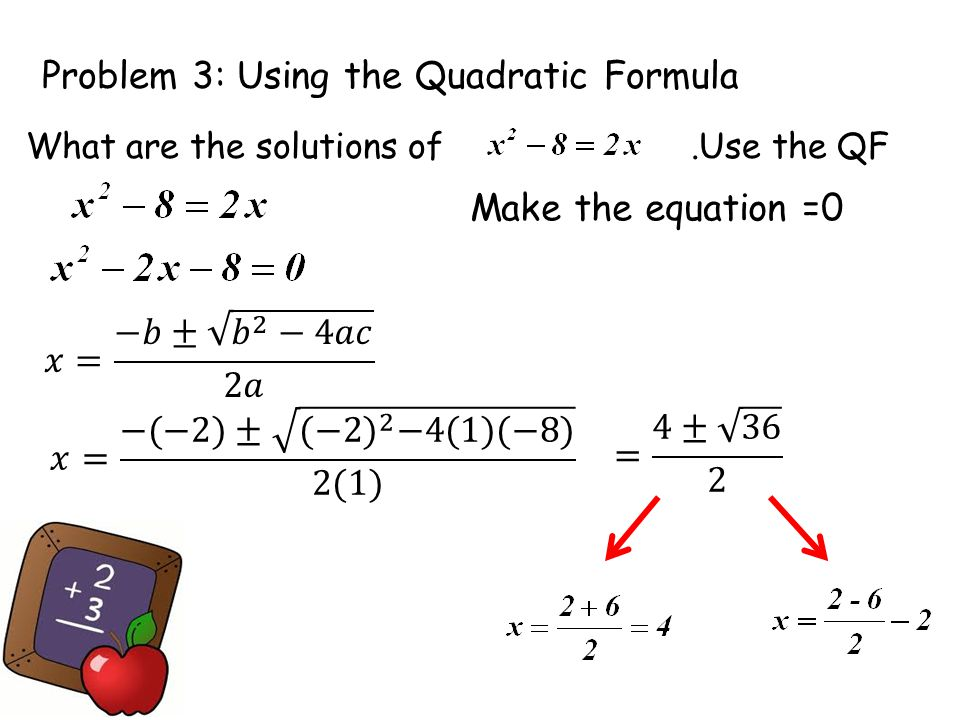 Problem 3: Using the Quadratic Formula What are the solutions of.Use the QF Make the equation =0