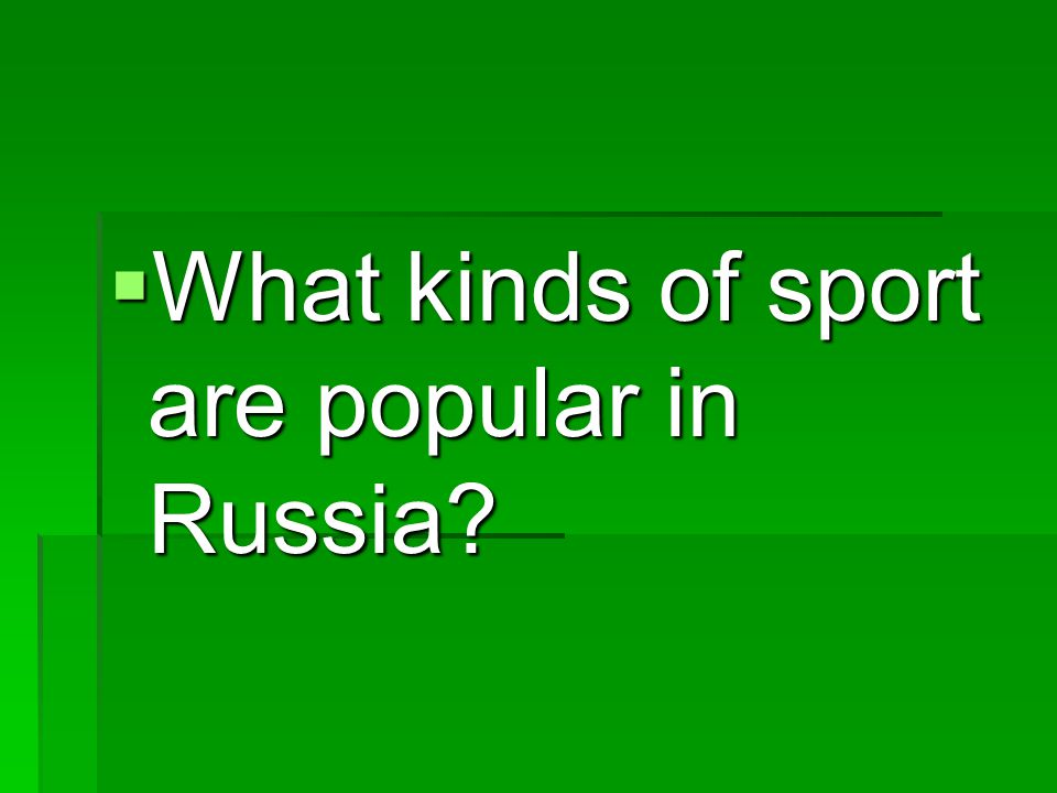  What kinds of sport are popular in Russia?