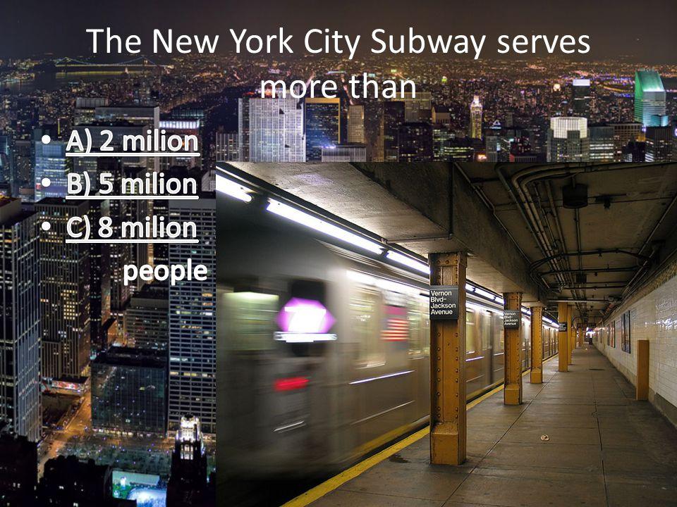 The New York City Subway serves more than
