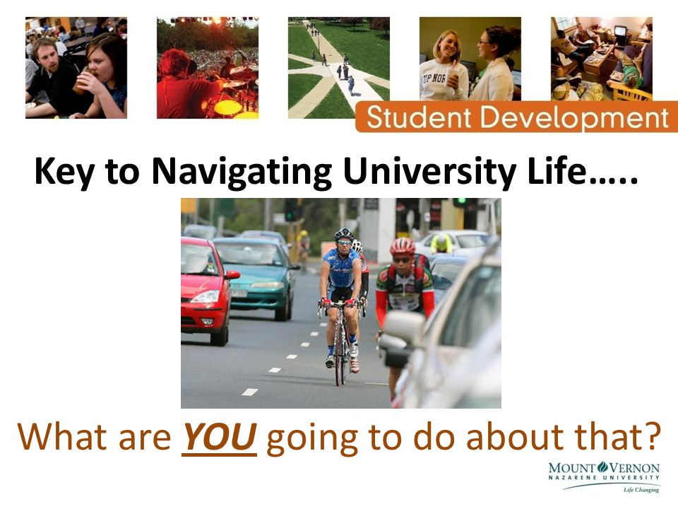 Key to Navigating University Life….. What are YOU going to do about that?