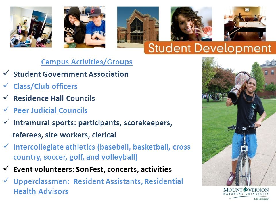 Campus Activities/Groups Student Government Association Class/Club officers Residence Hall Councils Peer Judicial Councils Intramural sports: particip