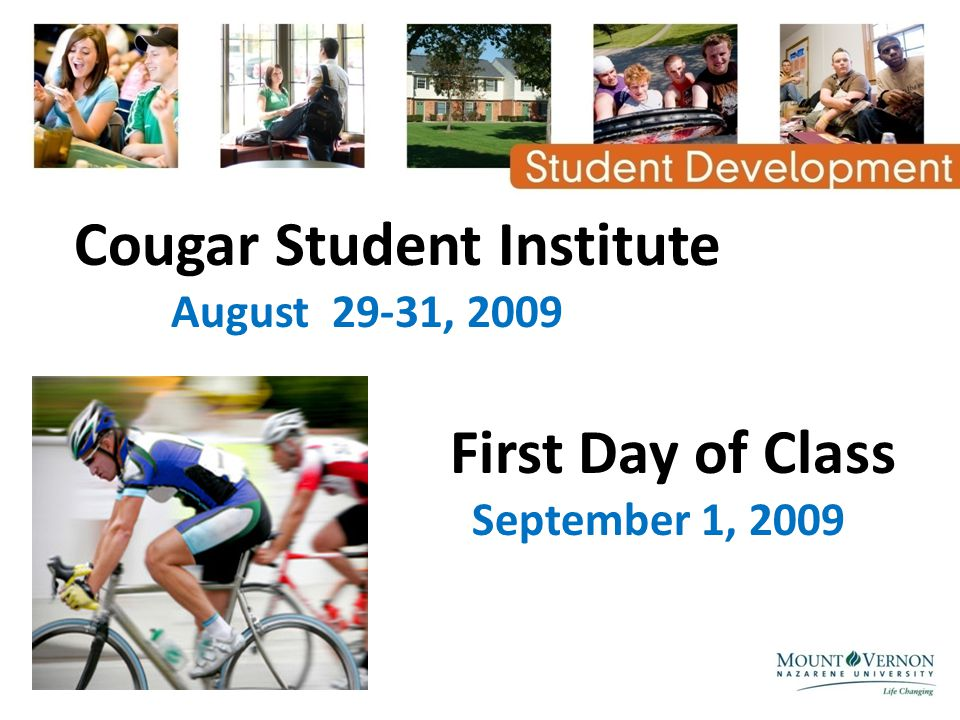 Cougar Student Institute August 29-31, 2009 First Day of Class September 1, 2009