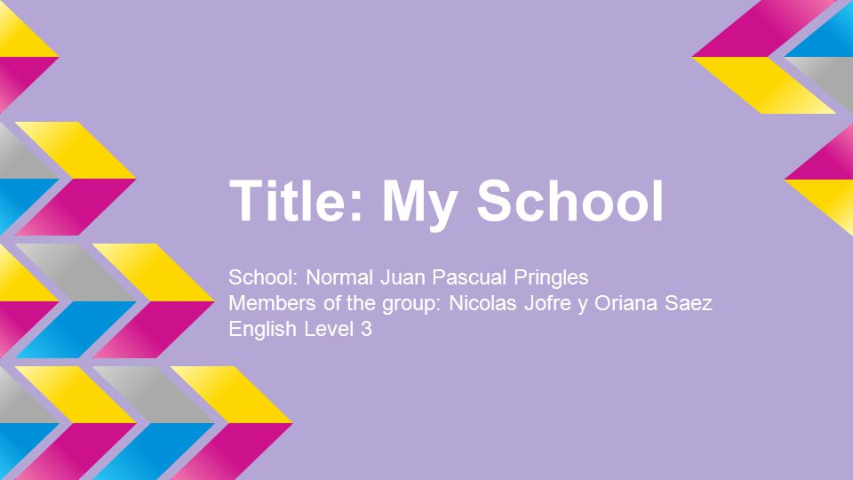 Title: My School School: Normal Juan Pascual Pringles Members of the group: Nicolas Jofre y Oriana Saez English Level 3