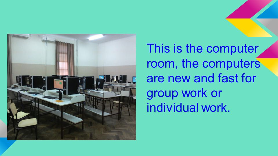 This is the computer room, the computers are new and fast for group work or individual work.