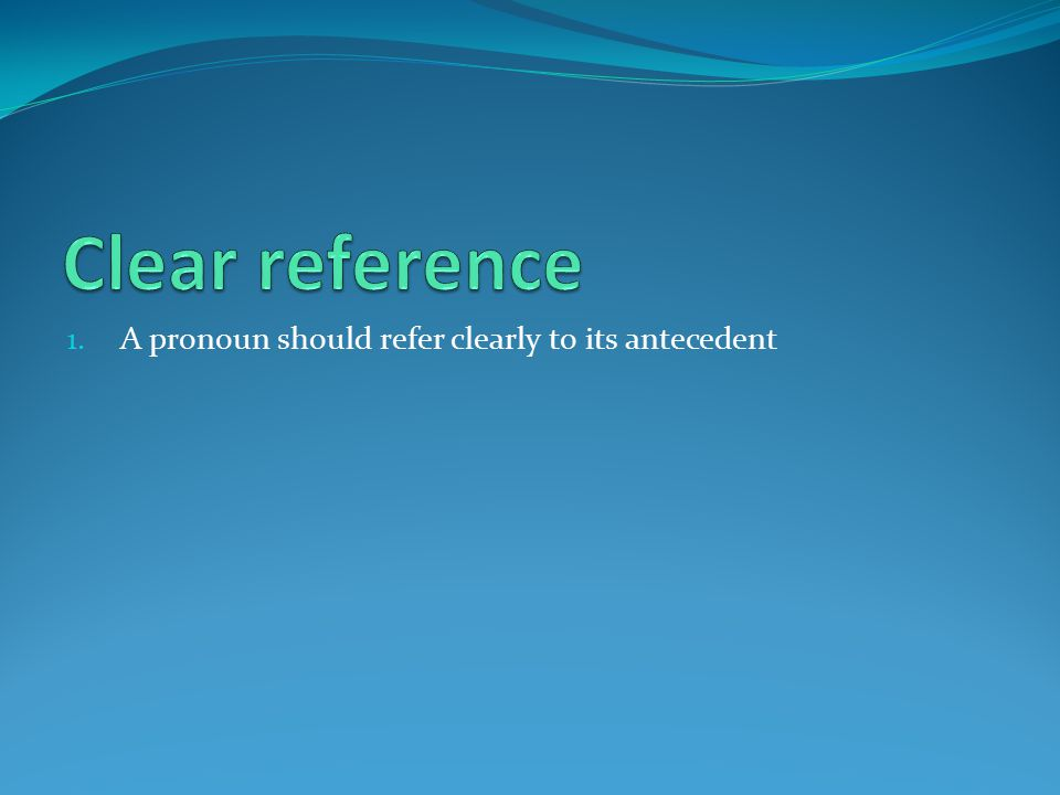 1. A pronoun should refer clearly to its antecedent