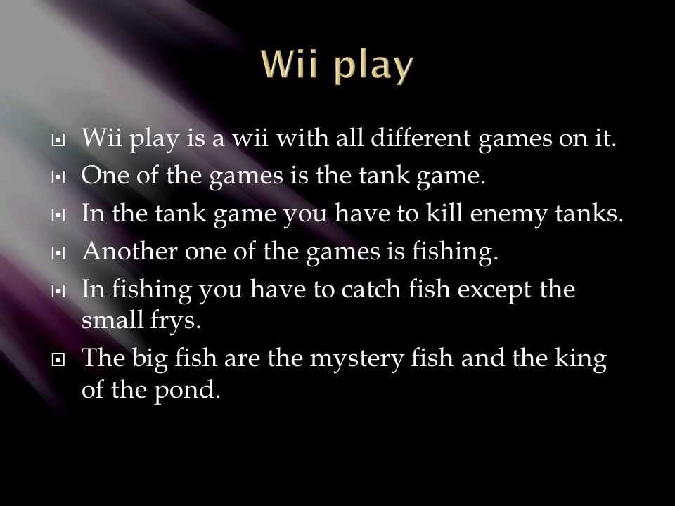  Wii play is a wii with all different games on it.
