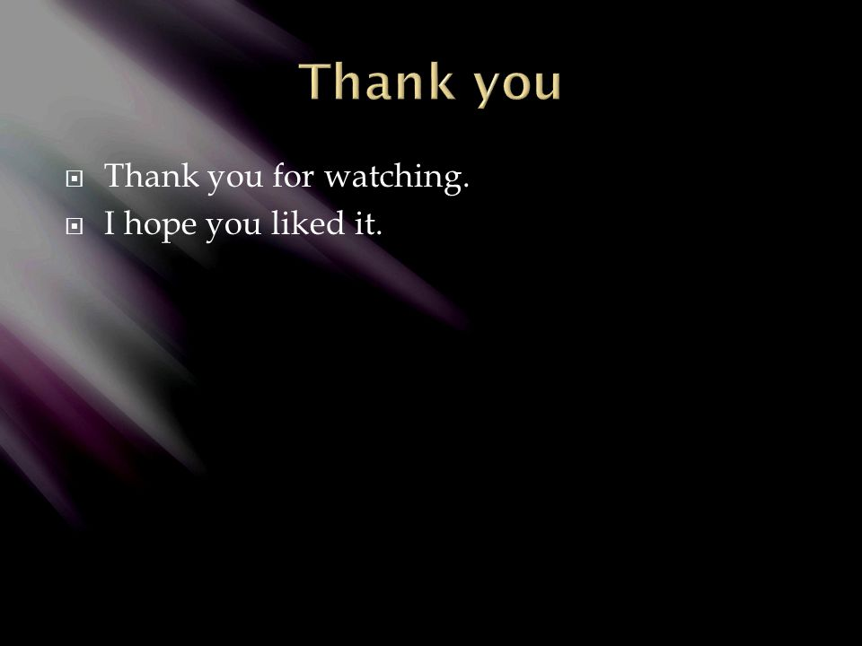  Thank you for watching.  I hope you liked it.