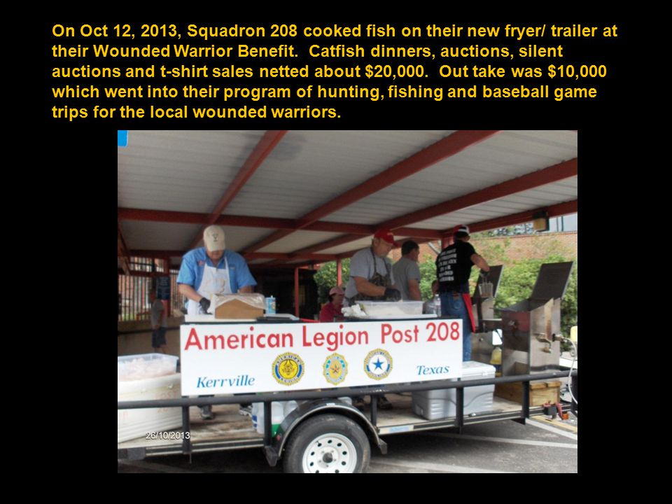 On Oct 12, 2013, Squadron 208 cooked fish on their new fryer/ trailer at their Wounded Warrior Benefit.