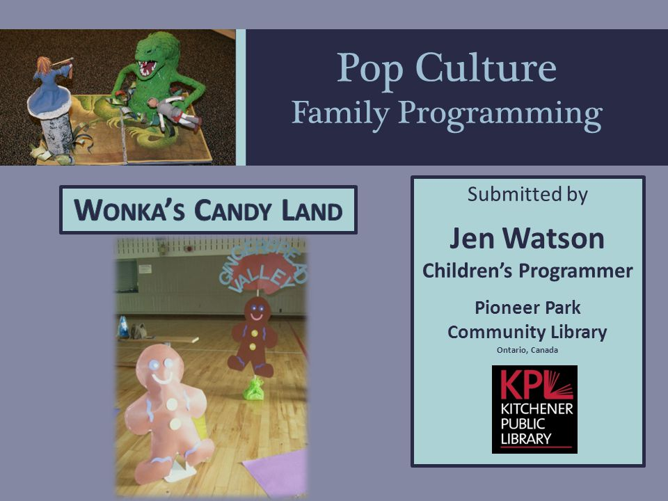 Submitted by Jen Watson Children's Programmer Pioneer Park Community Library Ontario, Canada Pop Culture Family Programming