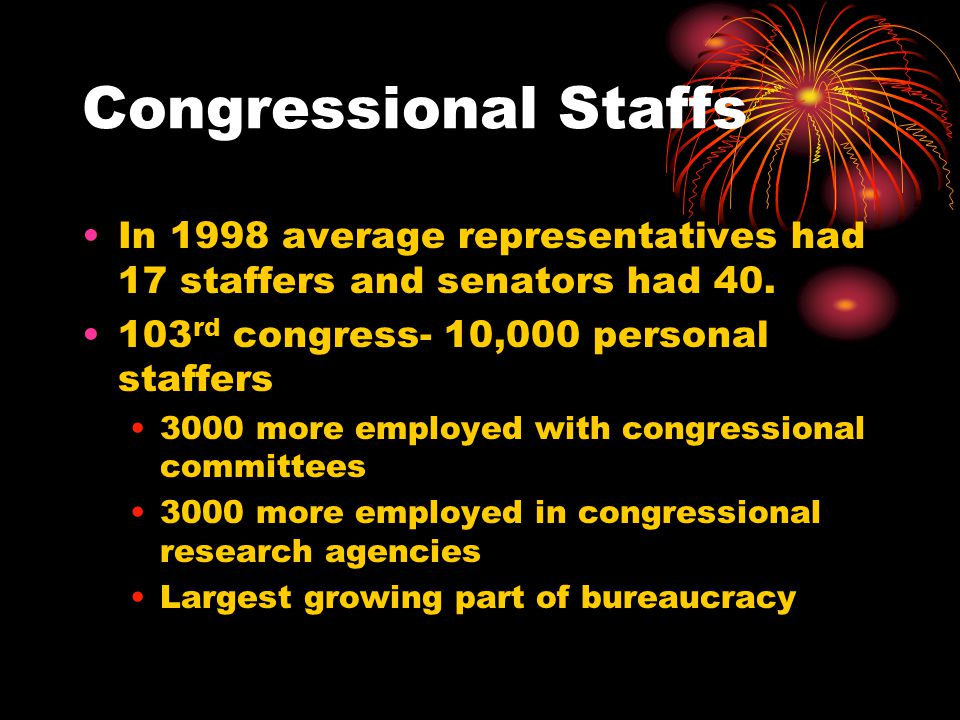 Congressional Staffs In 1998 average representatives had 17 staffers and senators had 40.