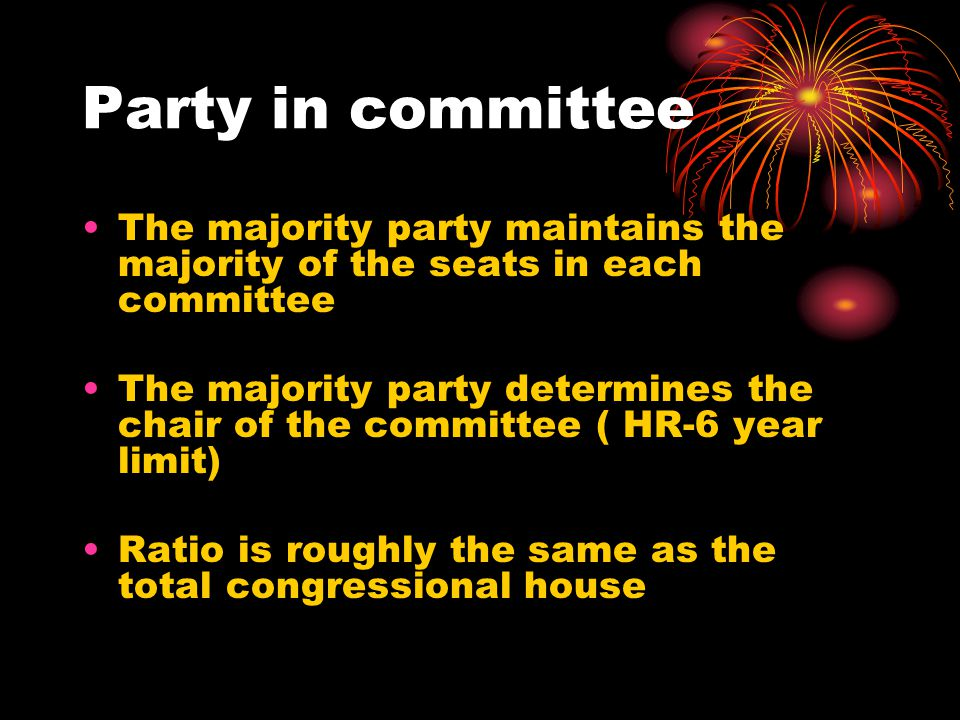 Party in committee The majority party maintains the majority of the seats in each committee The majority party determines the chair of the committee ( HR-6 year limit) Ratio is roughly the same as the total congressional house