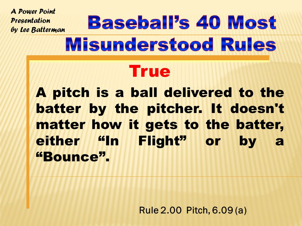 A Power Point Presentation by Lee Batterman A pitch is a ball delivered to the batter by the pitcher.