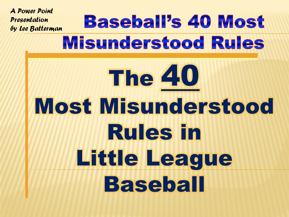 A Power Point Presentation by Lee Batterman Rule 6.05 -- The Batter is out when – (g) after hitting or bunting a fair ball, the bat hits the ball a second time in fair territory.