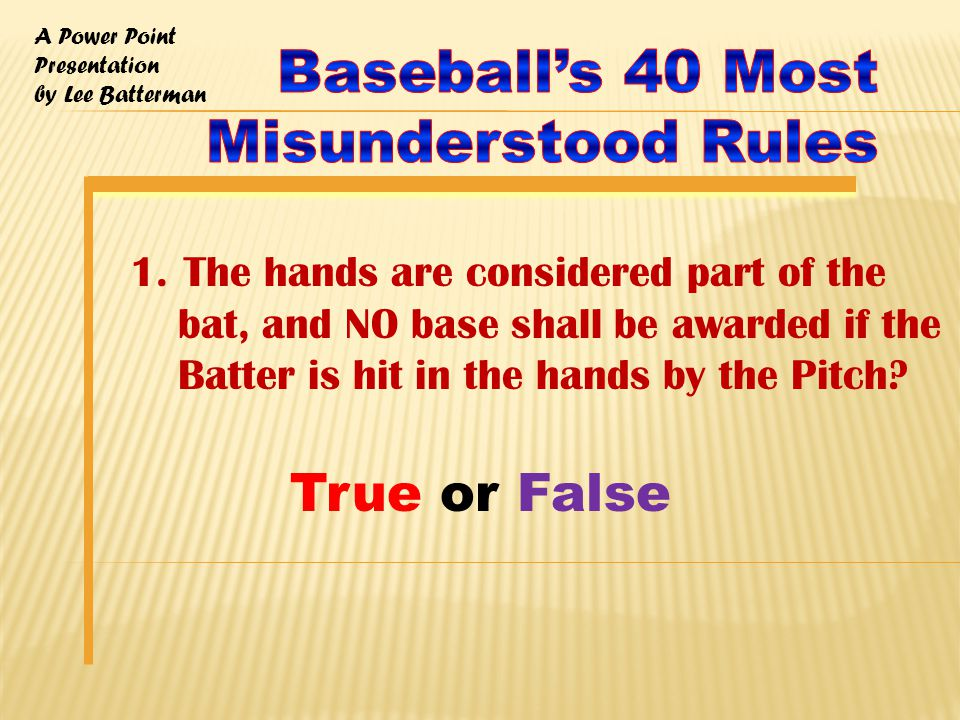 A Power Point Presentation by Lee Batterman Rule 5.09 -- The ball becomes dead and runners advance one base, or return to their bases without liability to be put out, when - (f) a fair ball touches a runner or an umpire on fair territory before it touches an infielder including the pitcher, or touches an umpire before it passed an infielder other than the pitcher.