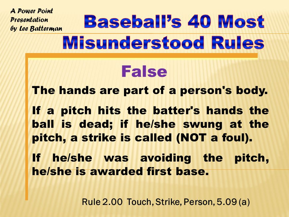 A Power Point Presentation by Lee Batterman Rule 6.07 -- BATTING OUT OF TURN (Failure to Bat in Proper Order) (b) Continued: The Right Call Casebook – Play: Bases loaded, one out, or two outs, wrong batter steps into the box and strokes a triple, defense appeals, how many runs scored.