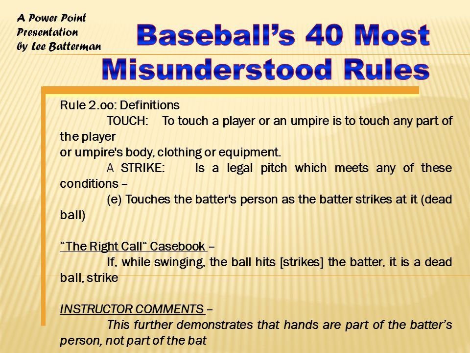 A Power Point Presentation by Lee Batterman 31.On a Force Out or Appeal, you may tag the base with your foot, instead of tagging the runner True or False