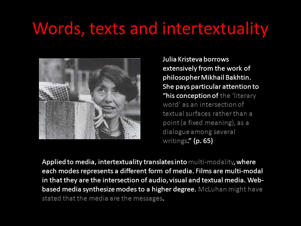Words, texts and intertextuality Julia Kristeva borrows extensively from the work of philosopher Mikhail Bakhtin.