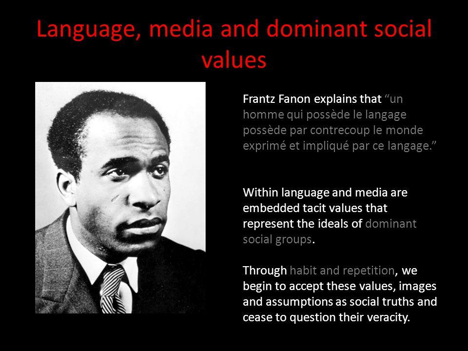 """Language, media and dominant social values Frantz Fanon explains that """"un homme qui possède le langage possède par contrecoup le monde exprimé et impl"""