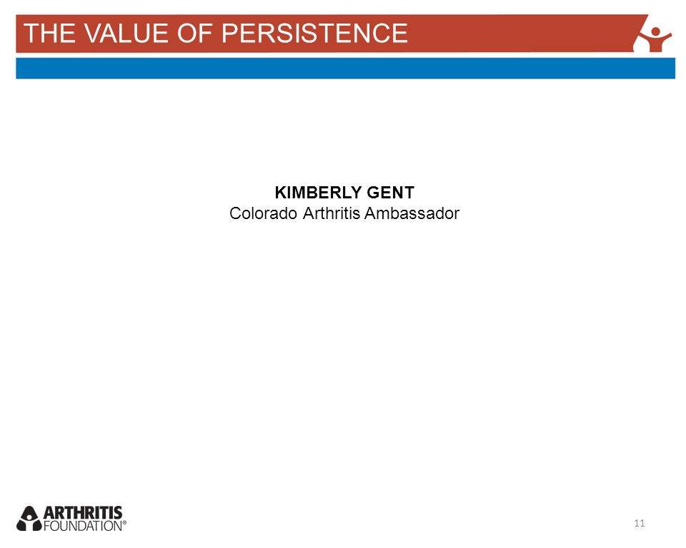 THE VALUE OF PERSISTENCE KIMBERLY GENT Colorado Arthritis Ambassador 11