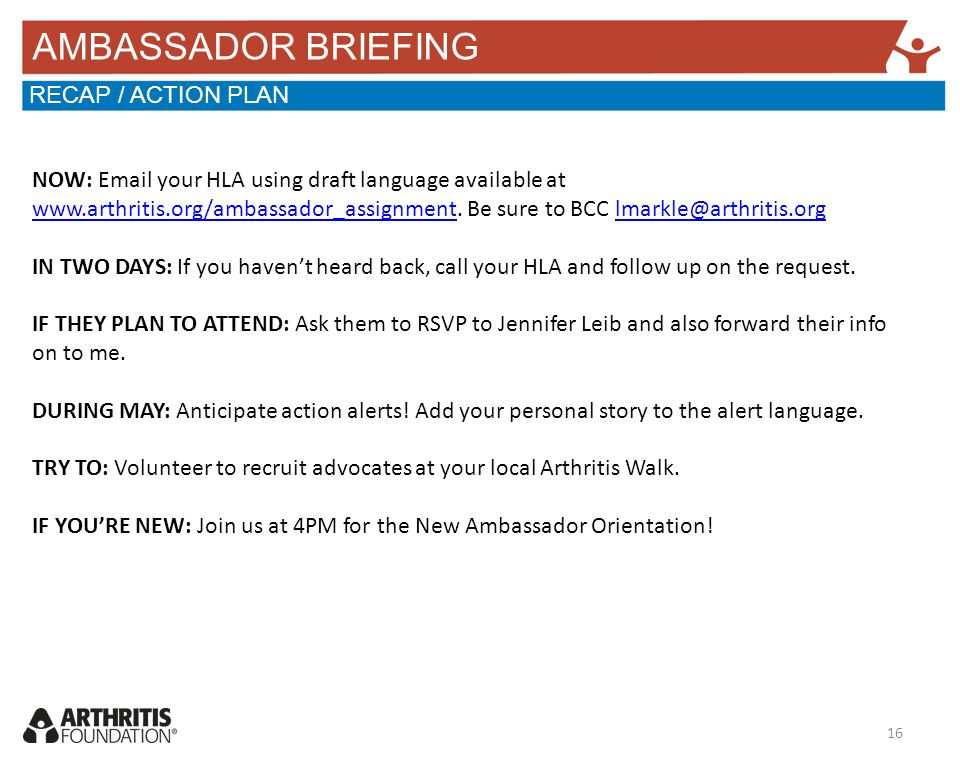 AMBASSADOR BRIEFING RECAP / ACTION PLAN NOW: Email your HLA using draft language available at www.arthritis.org/ambassador_assignment.