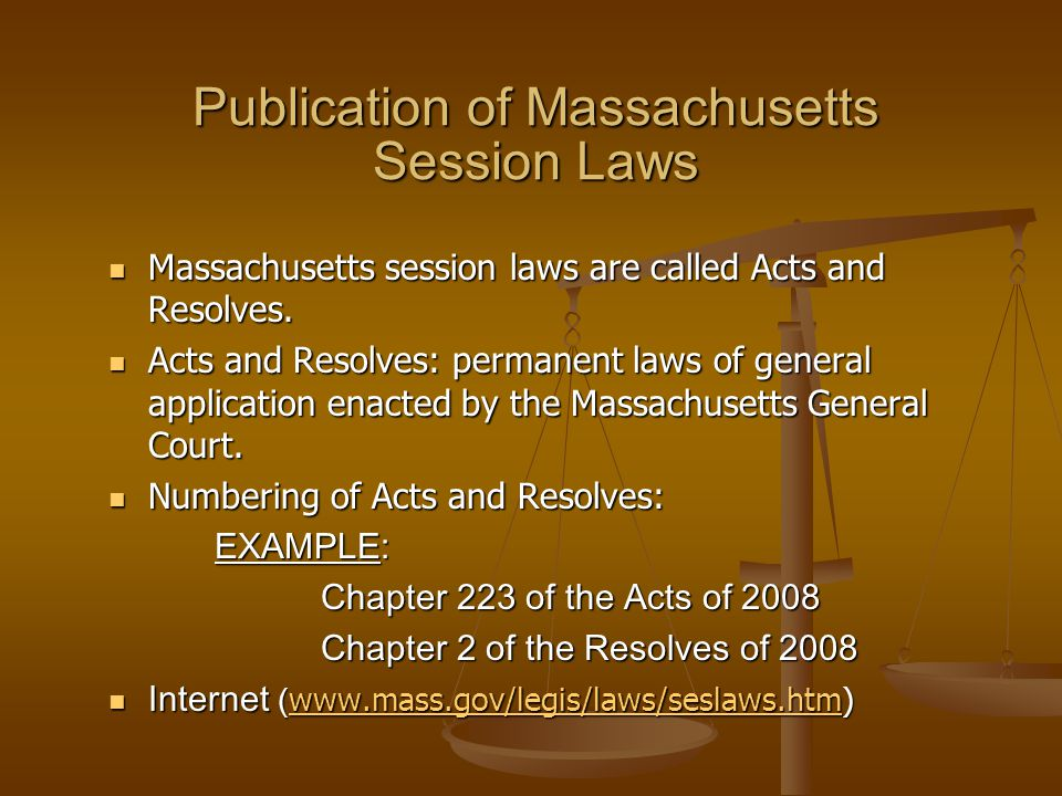 Publication of Massachusetts Session Laws Massachusetts session laws are called Acts and Resolves.