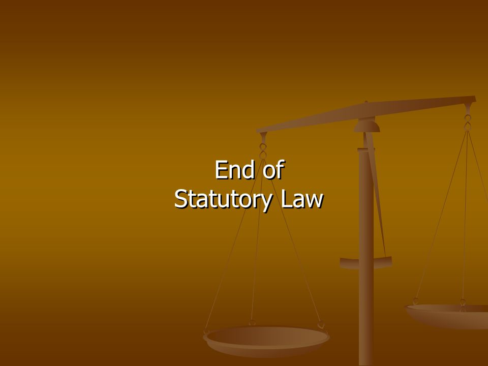 End of Statutory Law End of Statutory Law
