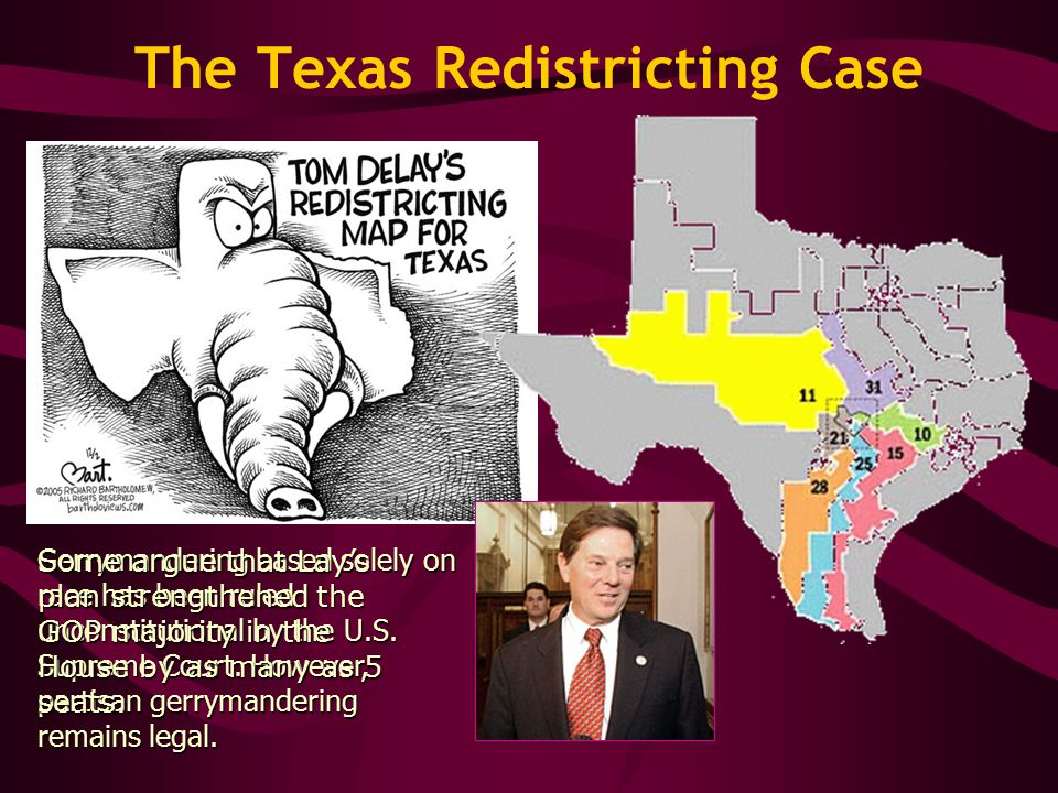 The Texas Redistricting Case Gerrymandering based solely on race has been ruled unconstitutional by the U.S.
