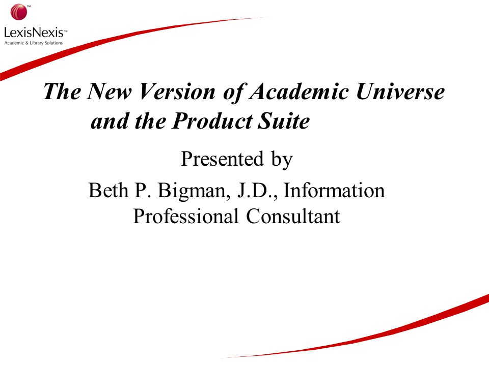 The New Version of Academic Universe and the Product Suite Presented by Beth P.