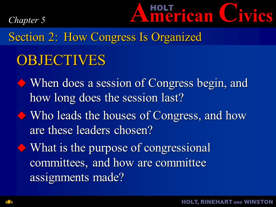A merican C ivicsHOLT HOLT, RINEHART AND WINSTON6 Chapter 5 OBJECTIVES  When does a session of Congress begin, and how long does the session last.