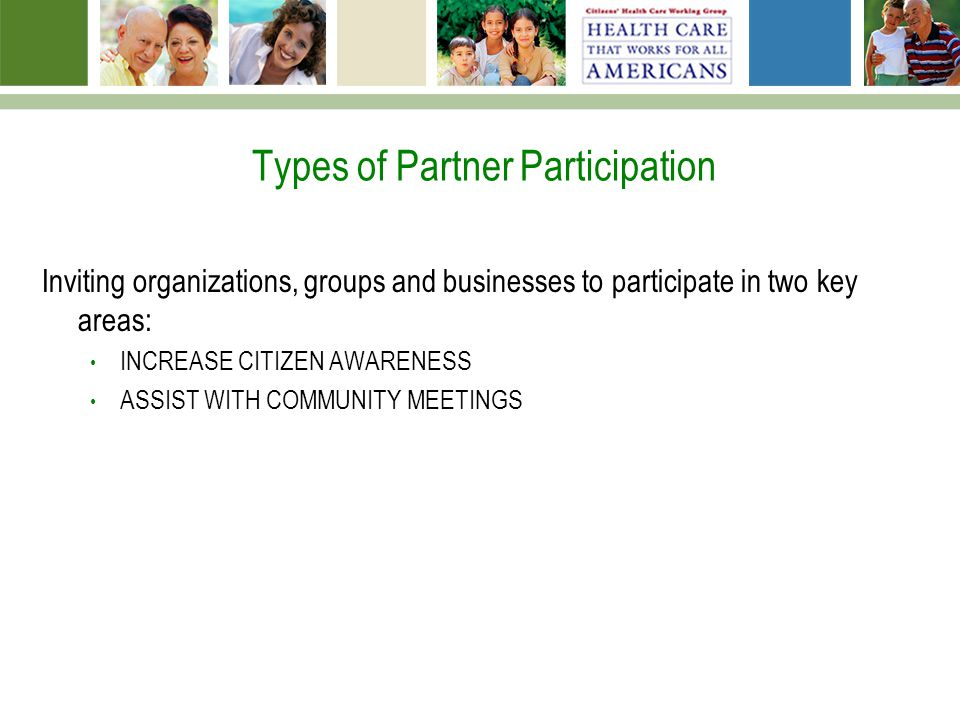 Types of Partner Participation Inviting organizations, groups and businesses to participate in two key areas: INCREASE CITIZEN AWARENESS ASSIST WITH COMMUNITY MEETINGS
